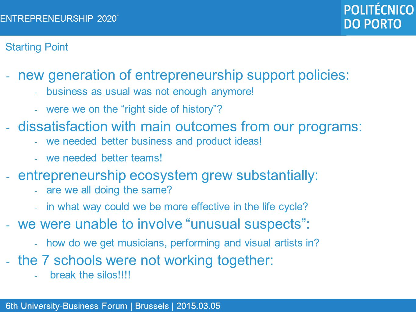 ENTREPRENEURSHIP 2020 * 6th University-Business Forum | Brussels | 2015.03.05 - new generation of entrepreneurship support policies: - business as usual was not enough anymore.