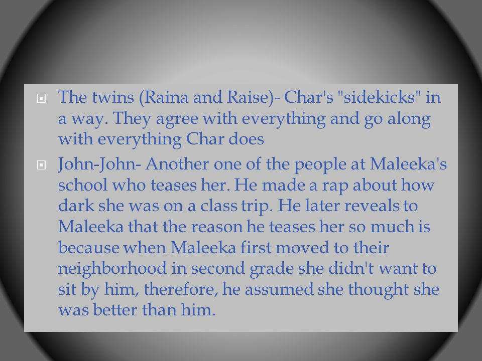  The twins (Raina and Raise)- Char s sidekicks in a way.
