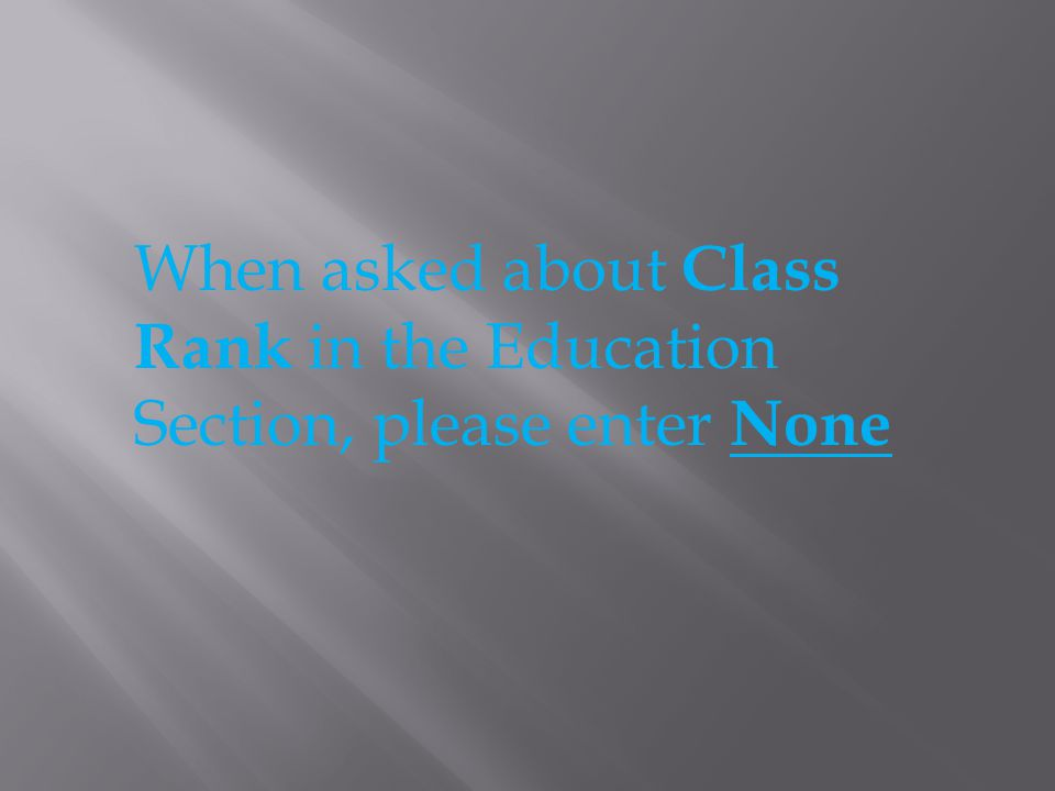 When asked about Class Rank in the Education Section, please enter None