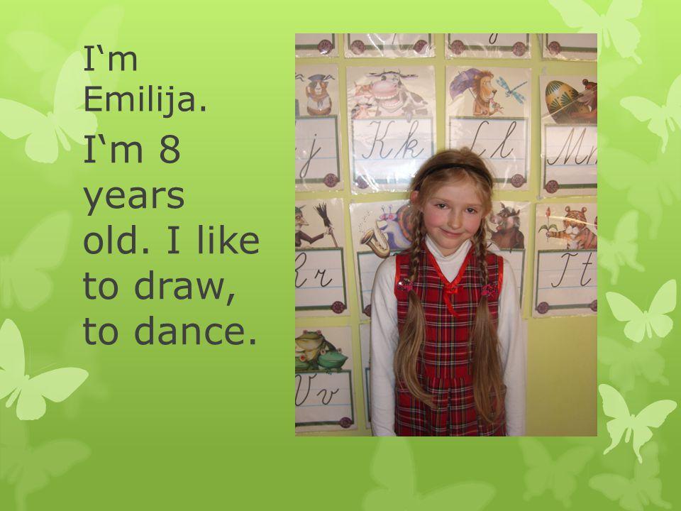 I'm Emilija. I'm 8 years old. I like to draw, to dance.