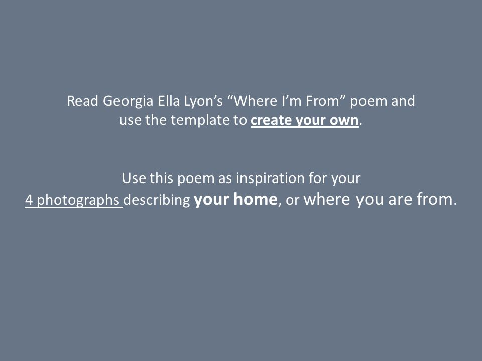 Read Georgia Ella Lyon's Where I'm From poem and use the template to create your own.