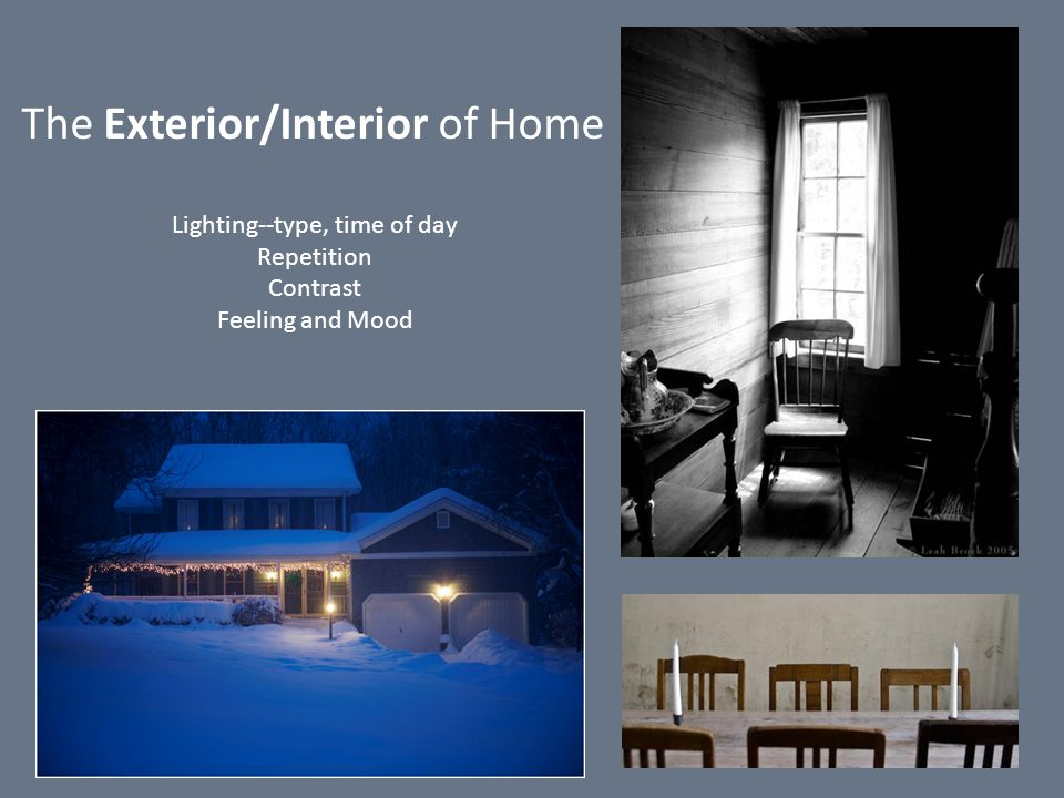 The Exterior/Interior of Home Lighting--type, time of day Repetition Contrast Feeling and Mood