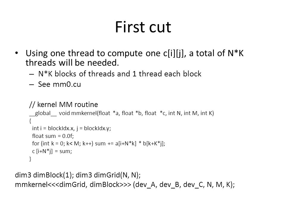 First cut Using one thread to compute one c[i][j], a total of N*K threads will be needed.