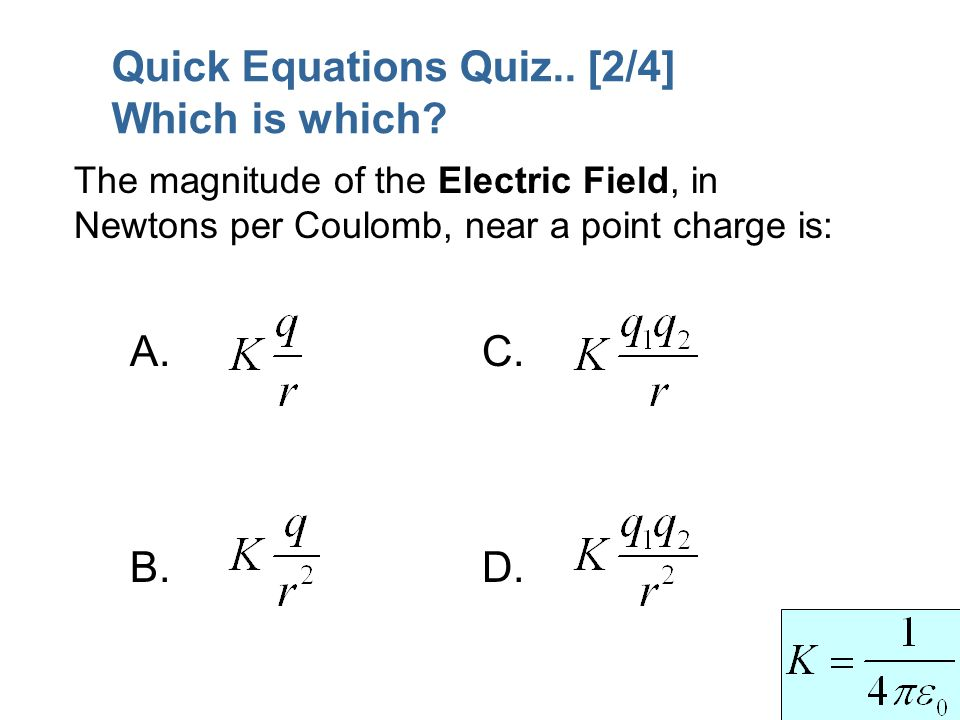 A. B. C. D. The magnitude of the Electric Field, in Newtons per Coulomb, near a point charge is: Quick Equations Quiz.. [2/4] Which is which?