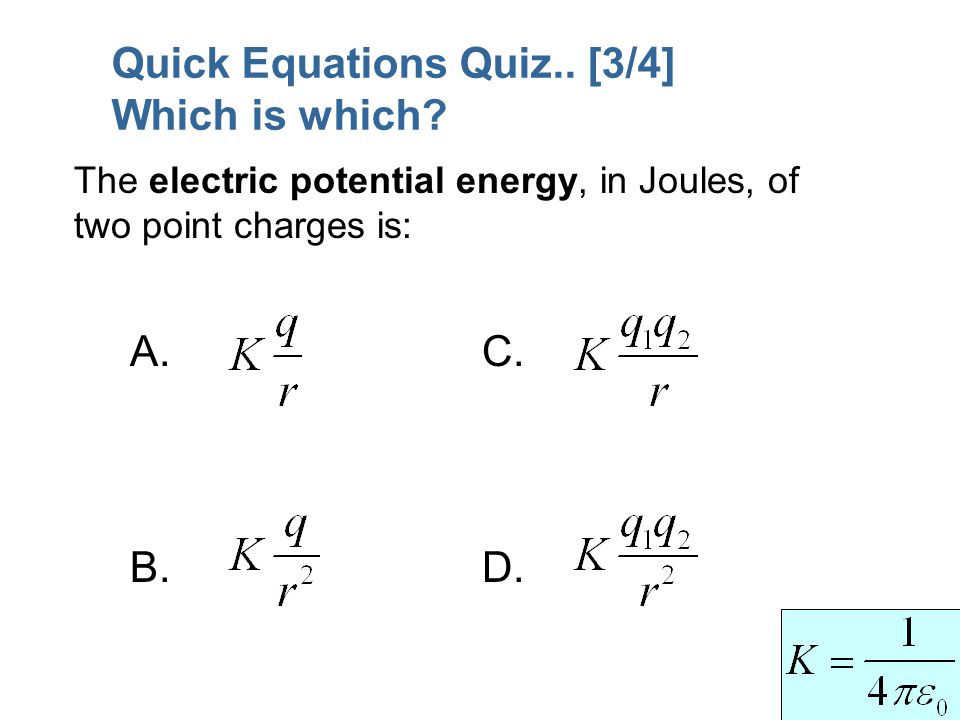 A. B. C. D. The electric potential energy, in Joules, of two point charges is: Quick Equations Quiz.. [3/4] Which is which?