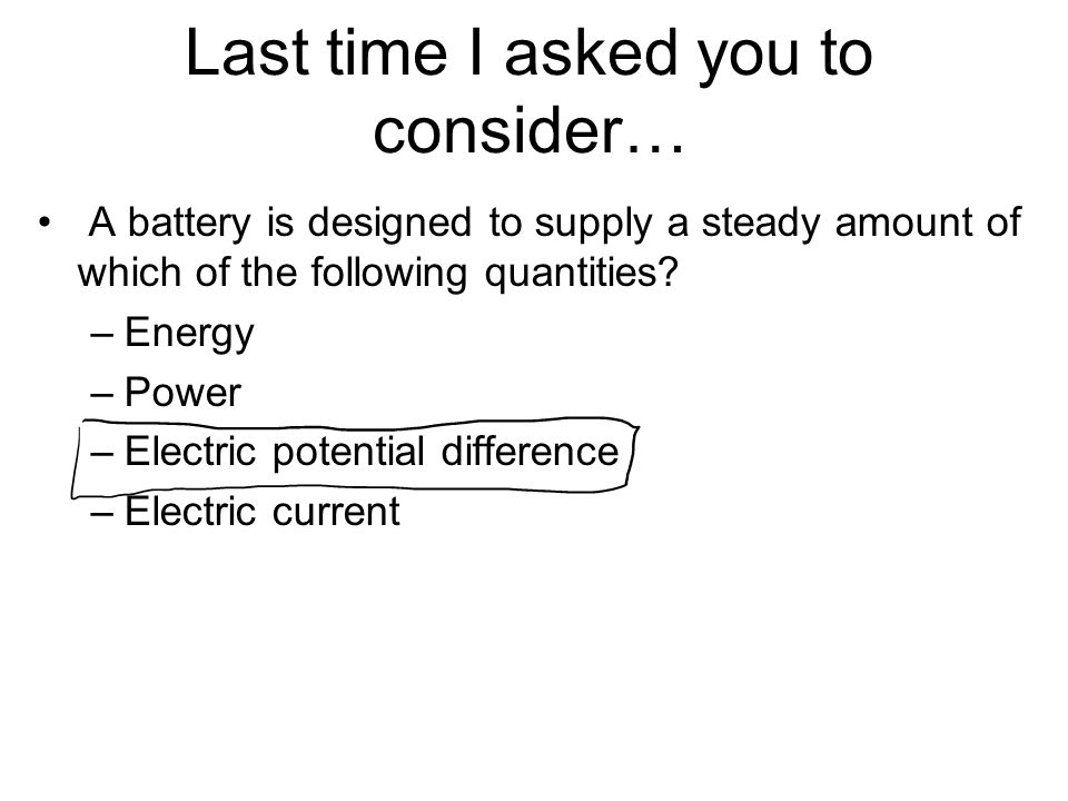 Last time I asked you to consider… A battery is designed to supply a steady amount of which of the following quantities.
