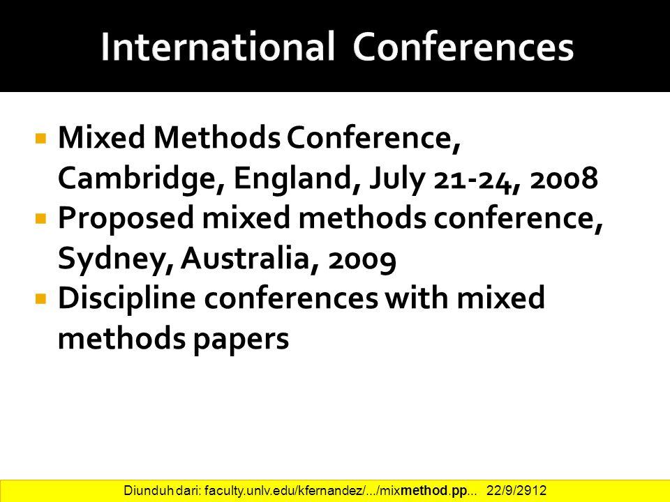 16  Mixed Methods Conference, Cambridge, England, July 21-24, 2008  Proposed mixed methods conference, Sydney, Australia, 2009  Discipline conferences with mixed methods papers Diunduh dari: faculty.unlv.edu/kfernandez/.../mixmethod.pp...