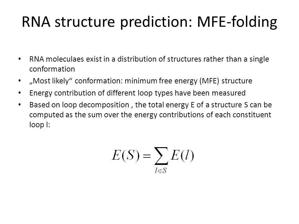 "RNA structure prediction: MFE-folding RNA moleculaes exist in a distribution of structures rather than a single conformation ""Most likely"" conformatio"