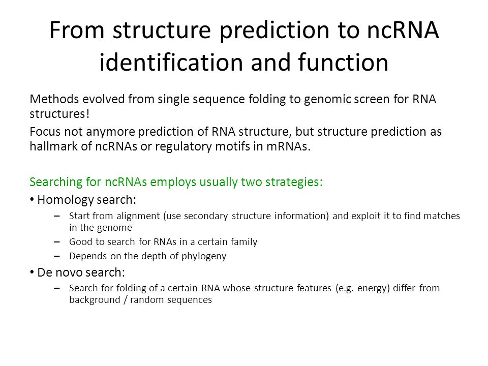 From structure prediction to ncRNA identification and function Methods evolved from single sequence folding to genomic screen for RNA structures! Focu