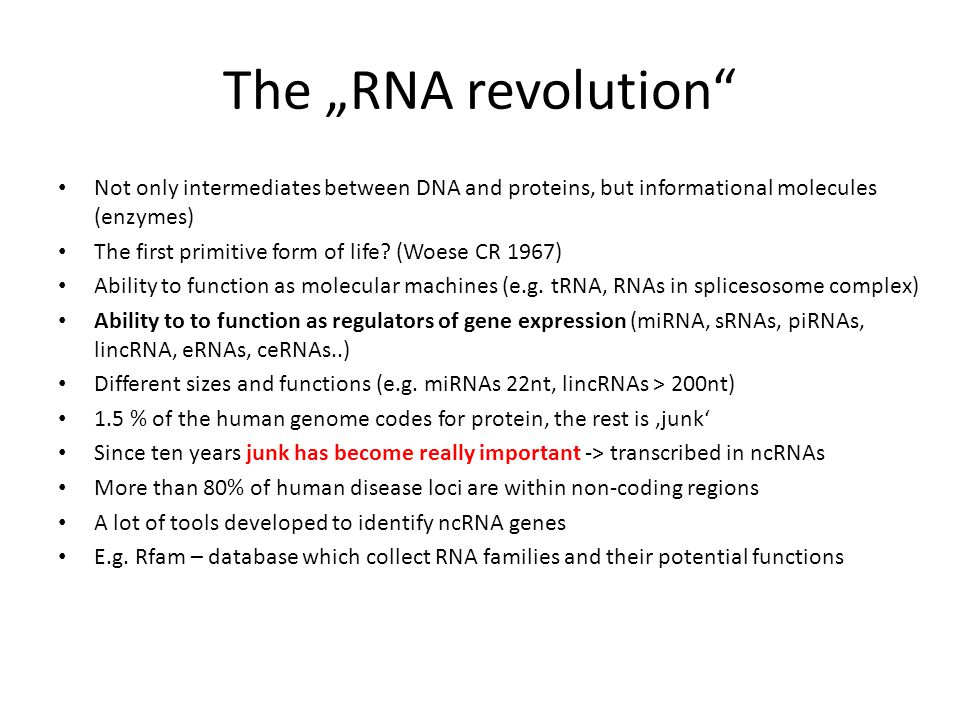 "The ""RNA revolution"" Not only intermediates between DNA and proteins, but informational molecules (enzymes) The first primitive form of life? (Woese C"