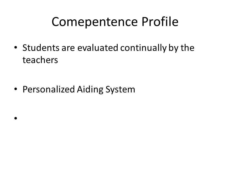 Comepentence Profile Students are evaluated continually by the teachers Personalized Aiding System