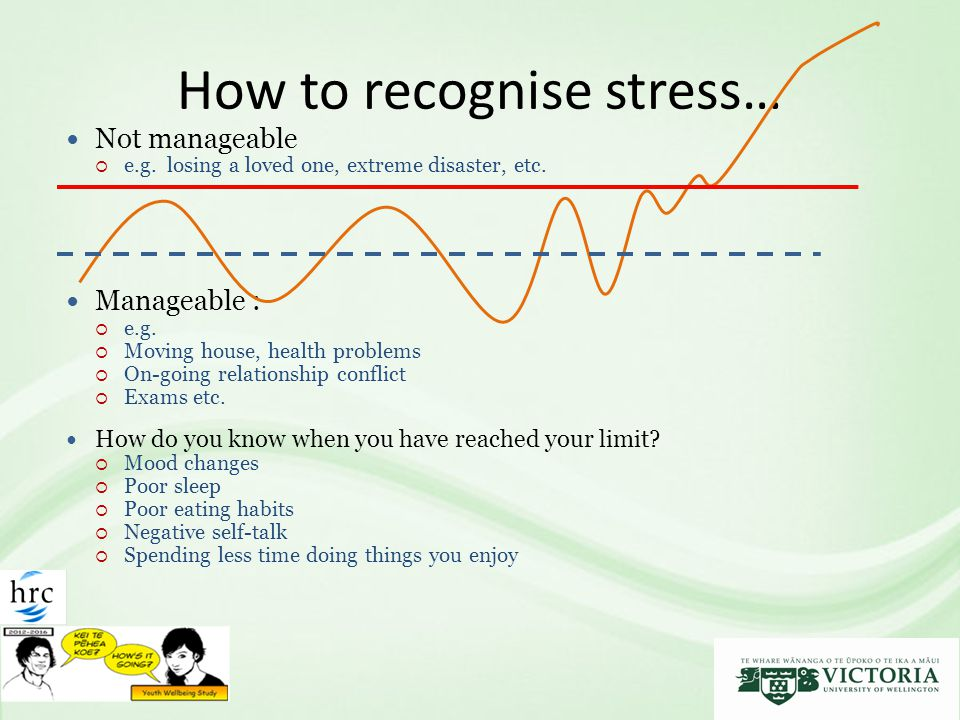 How to recognise stress… Not manageable  e.g. losing a loved one, extreme disaster, etc.