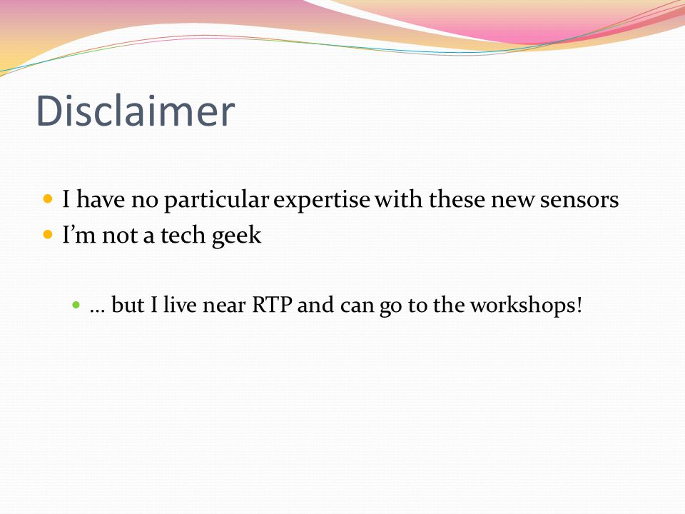 Disclaimer I have no particular expertise with these new sensors I'm not a tech geek … but I live near RTP and can go to the workshops!