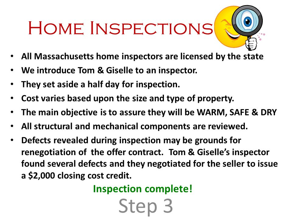 Home Inspections All Massachusetts home inspectors are licensed by the state We introduce Tom & Giselle to an inspector. They set aside a half day for