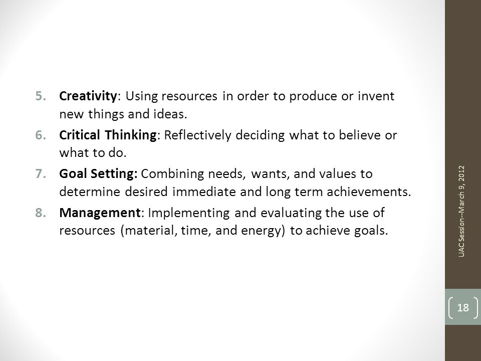 5.Creativity: Using resources in order to produce or invent new things and ideas.