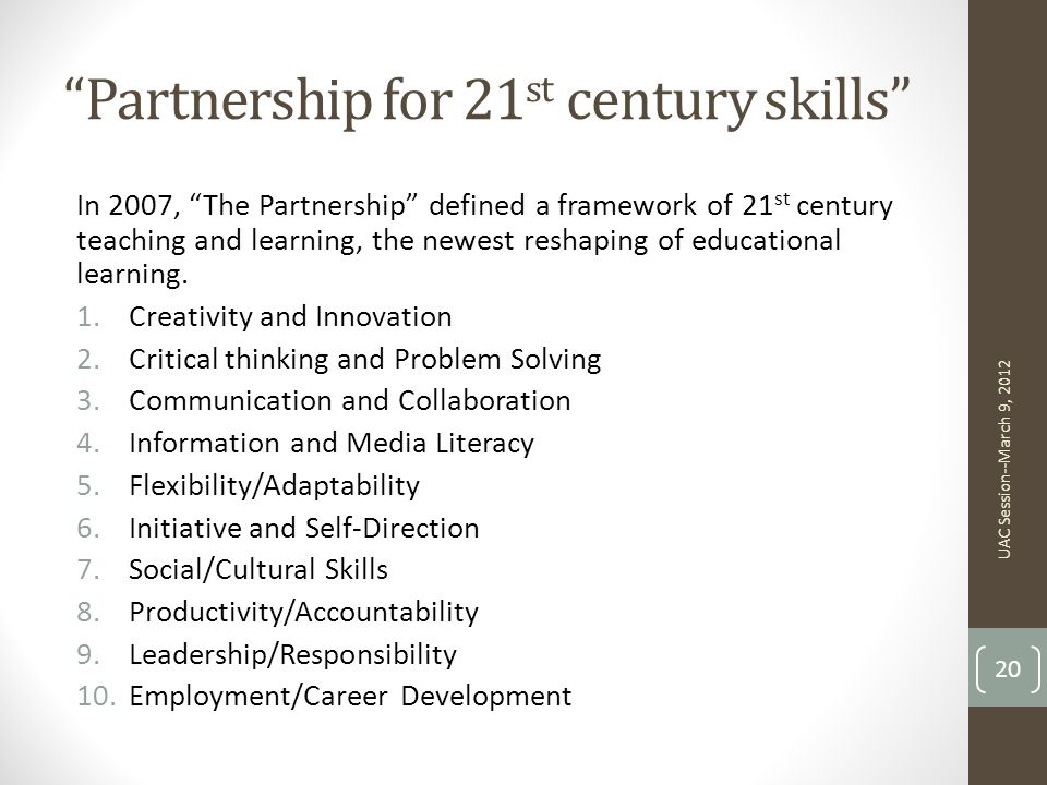 Partnership for 21 st century skills In 2007, The Partnership defined a framework of 21 st century teaching and learning, the newest reshaping of educational learning.