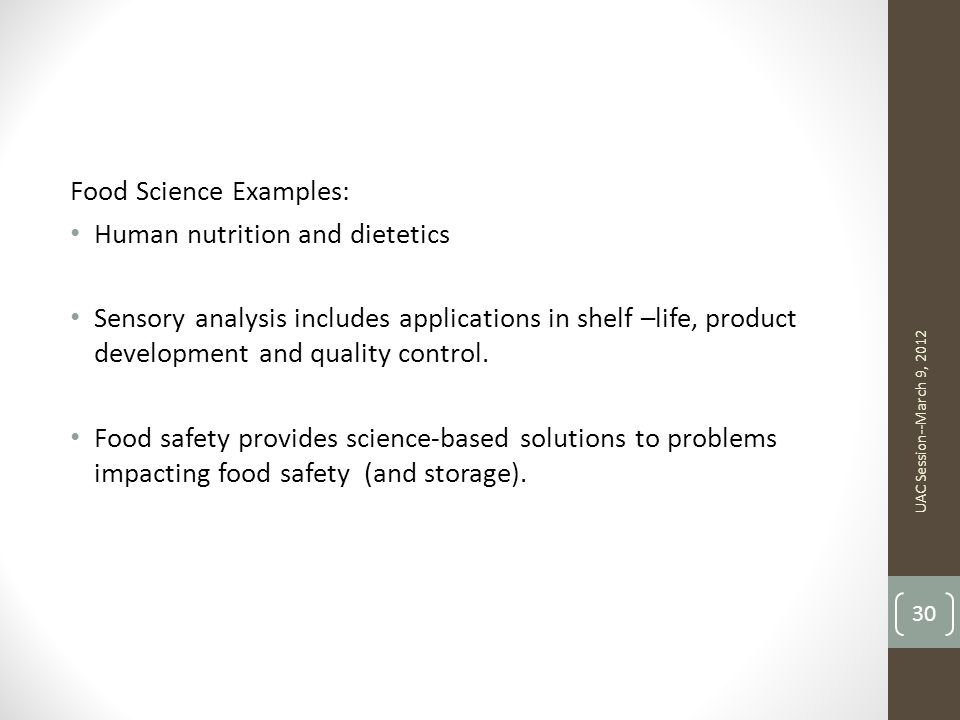 Food Science Examples: Human nutrition and dietetics Sensory analysis includes applications in shelf –life, product development and quality control.