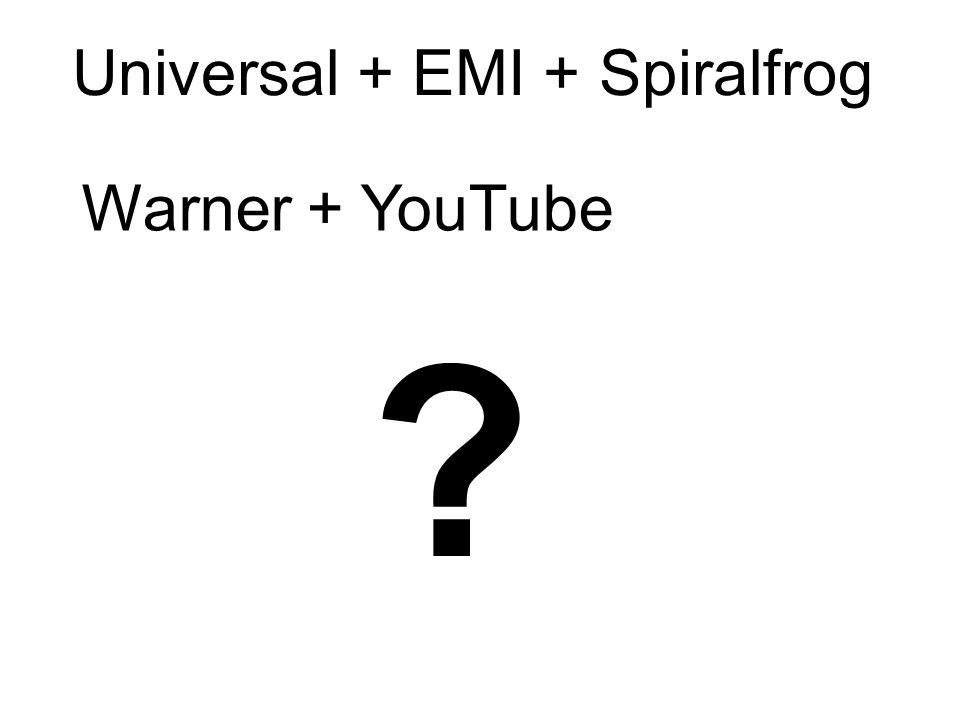 Universal + EMI + Spiralfrog Warner + YouTube ?