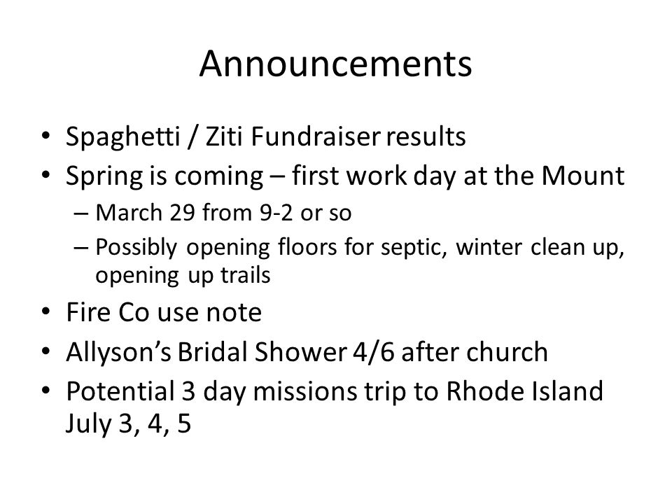 Announcements Spaghetti / Ziti Fundraiser results Spring is coming – first work day at the Mount – March 29 from 9-2 or so – Possibly opening floors f