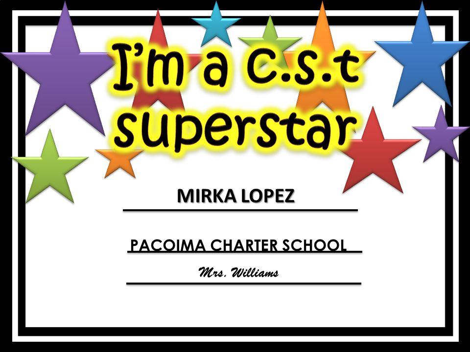 MIRKA LOPEZ PACOIMA CHARTER SCHOOL Mrs. Williams