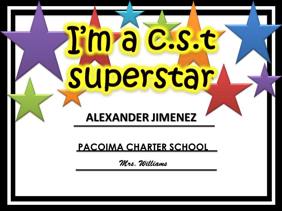 ALEXANDER JIMENEZ PACOIMA CHARTER SCHOOL Mrs. Williams