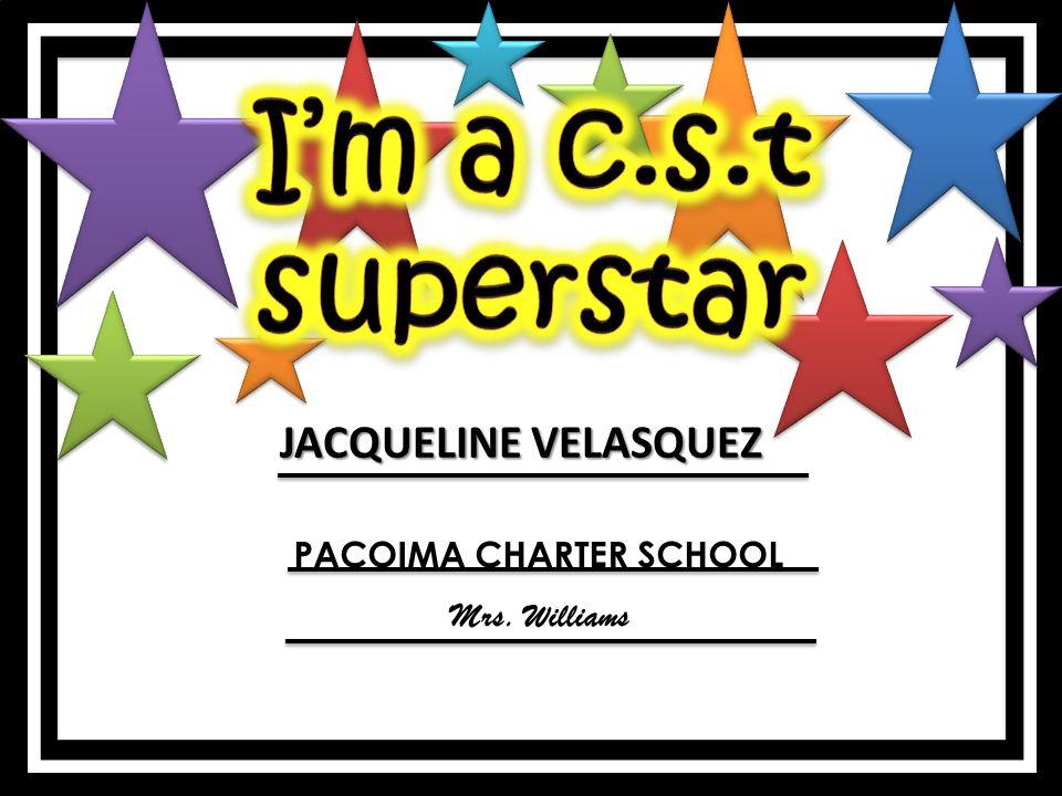 JACQUELINE VELASQUEZ PACOIMA CHARTER SCHOOL Mrs. Williams