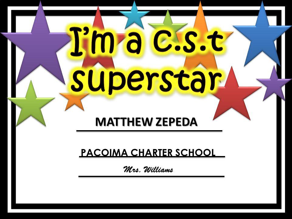 MATTHEW ZEPEDA PACOIMA CHARTER SCHOOL Mrs. Williams