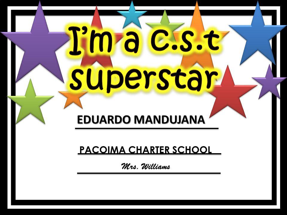 EDUARDO MANDUJANA PACOIMA CHARTER SCHOOL Mrs. Williams
