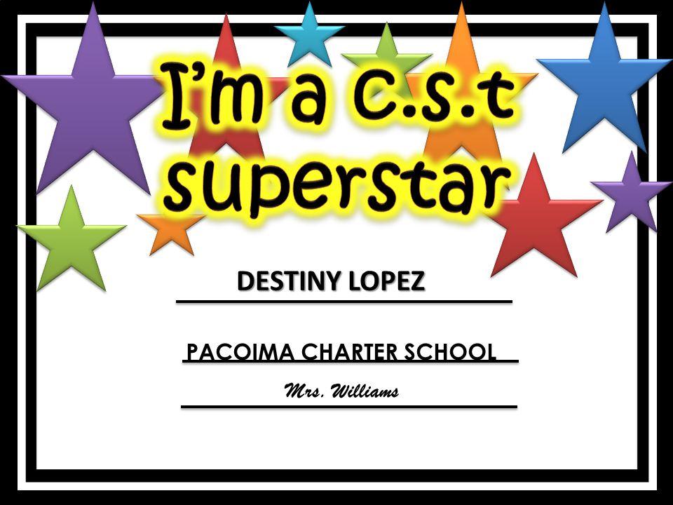 DESTINY LOPEZ PACOIMA CHARTER SCHOOL Mrs. Williams