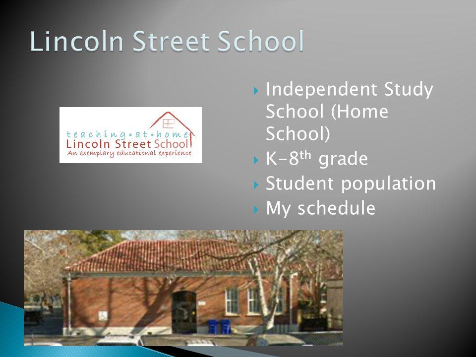  Independent Study School (Home School)  K-8 th grade  Student population  My schedule