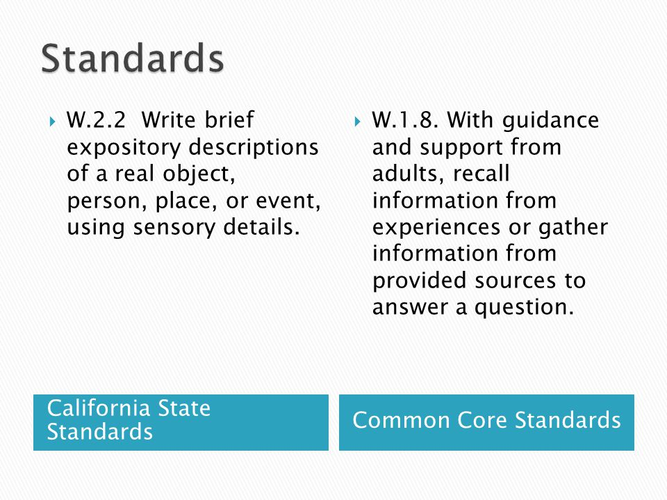 California State Standards Common Core Standards  W.2.2 Write brief expository descriptions of a real object, person, place, or event, using sensory details.