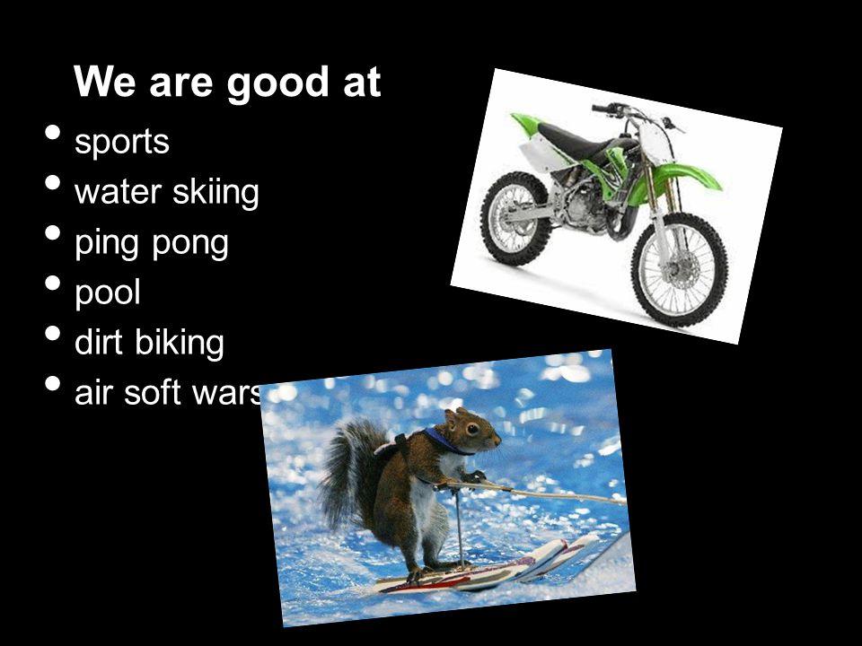 sports water skiing ping pong pool dirt biking air soft wars We are good at
