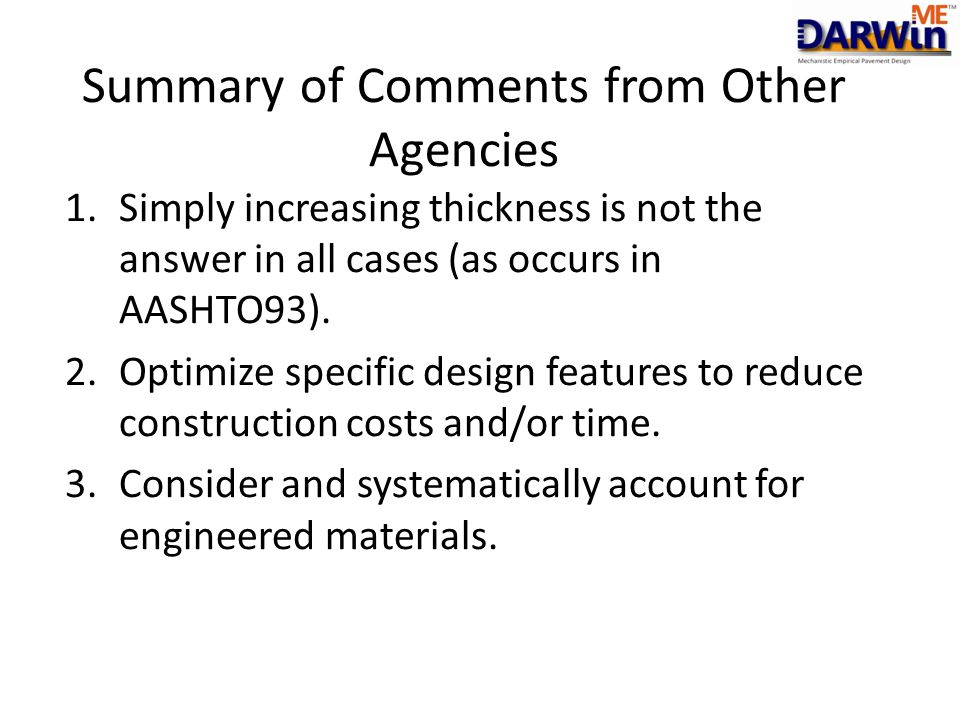 Summary of Comments from Other Agencies 1.Simply increasing thickness is not the answer in all cases (as occurs in AASHTO93). 2.Optimize specific desi
