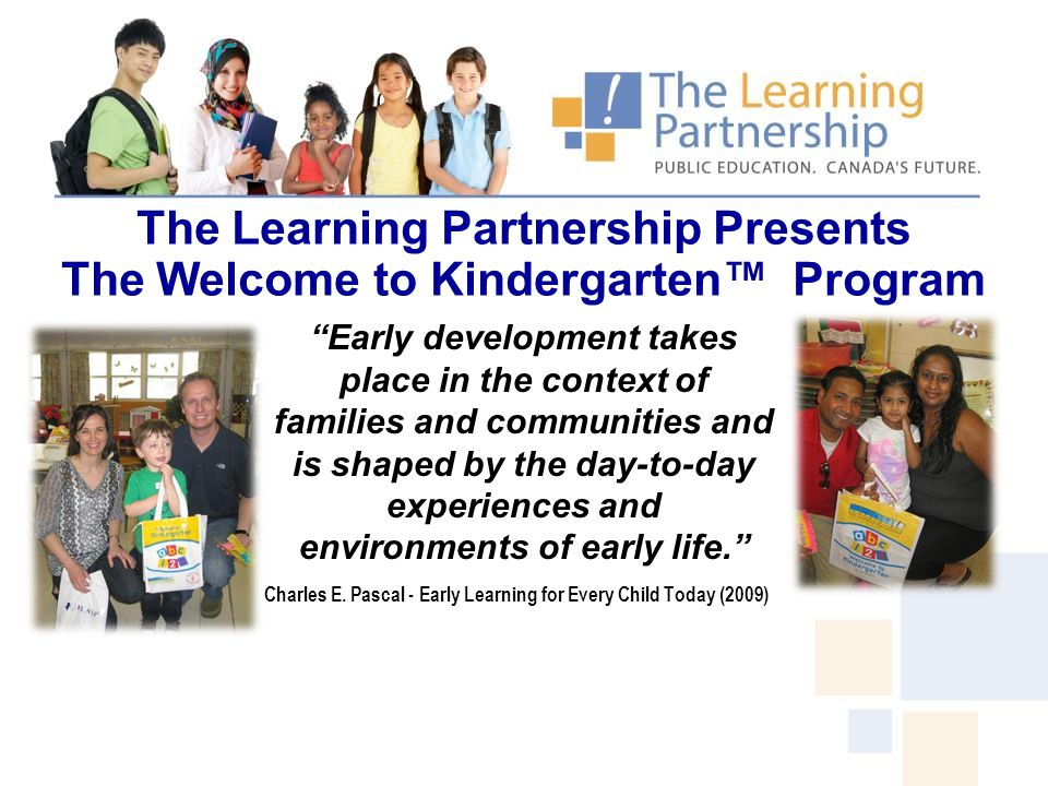 "The Learning Partnership Presents The Welcome to Kindergarten™ Program ""Early development takes place in the context of families and communities and i"