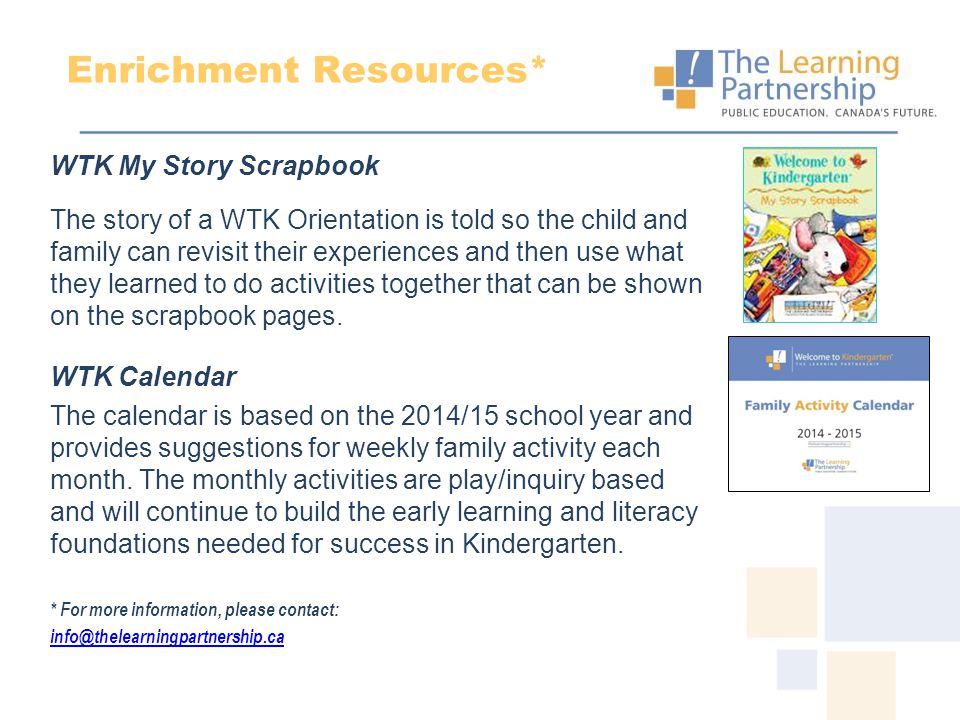 Enrichment Resources* WTK My Story Scrapbook The story of a WTK Orientation is told so the child and family can revisit their experiences and then use