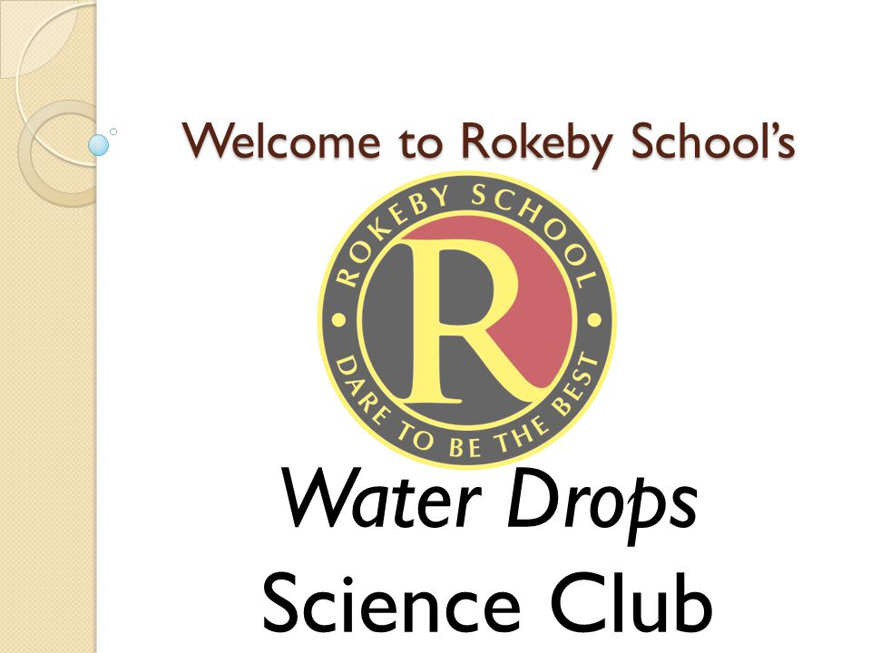 Welcome to Rokeby School's Water Drops Science Club