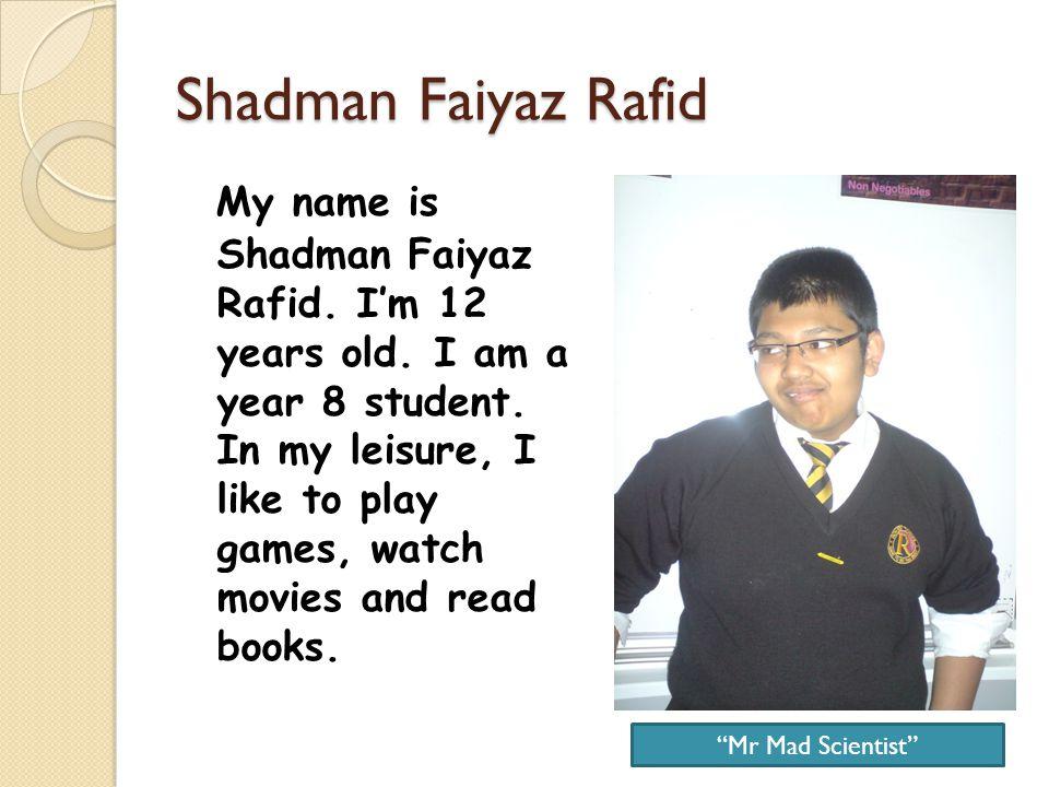 Shadman Faiyaz Rafid My name is Shadman Faiyaz Rafid.