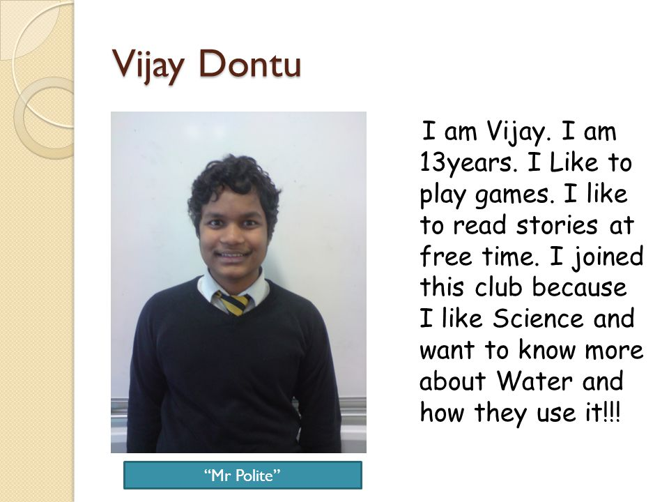 Vijay Dontu I am Vijay. I am 13years. I Like to play games. I like to read stories at free time. I joined this club because I like Science and want to