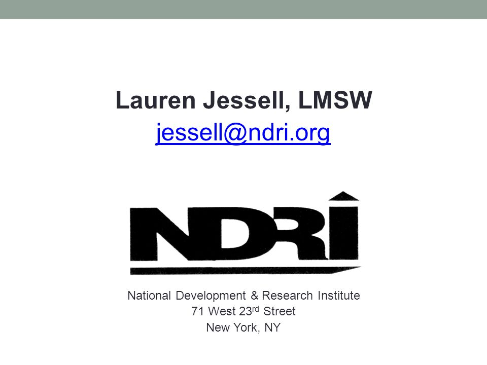 Lauren Jessell, LMSW jessell@ndri.org National Development & Research Institute 71 West 23 rd Street New York, NY