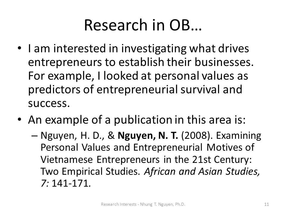 Research in OB… I am interested in investigating what drives entrepreneurs to establish their businesses. For example, I looked at personal values as