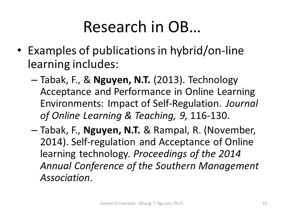 Research in OB… Examples of publications in hybrid/on-line learning includes: – Tabak, F., & Nguyen, N.T. (2013). Technology Acceptance and Performanc