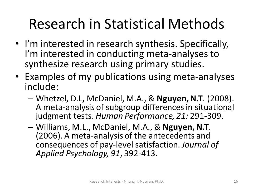 Research in Statistical Methods I'm interested in research synthesis. Specifically, I'm interested in conducting meta-analyses to synthesize research