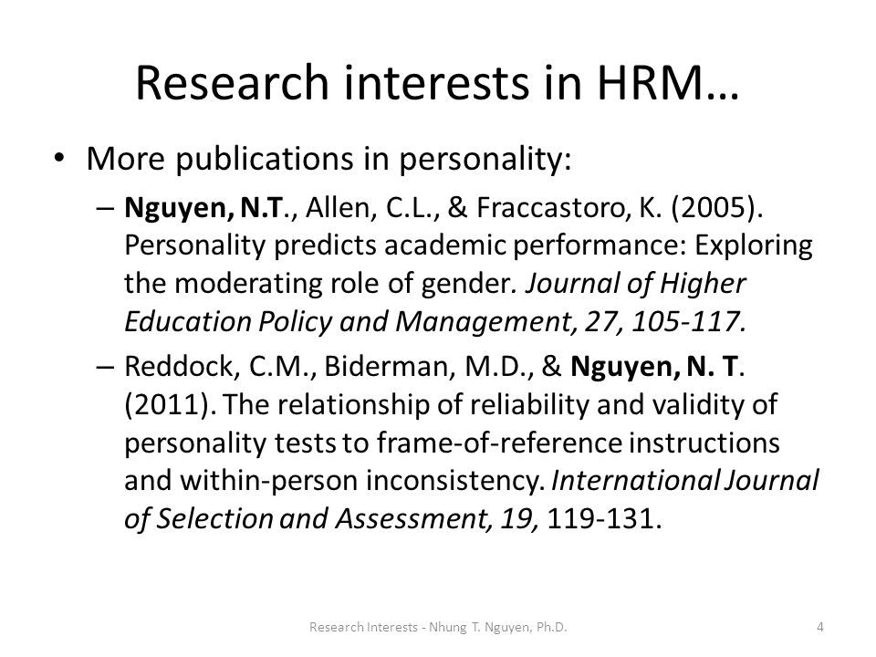 Research interests in HRM… More publications in personality: – Nguyen, N.T., Allen, C.L., & Fraccastoro, K. (2005). Personality predicts academic perf