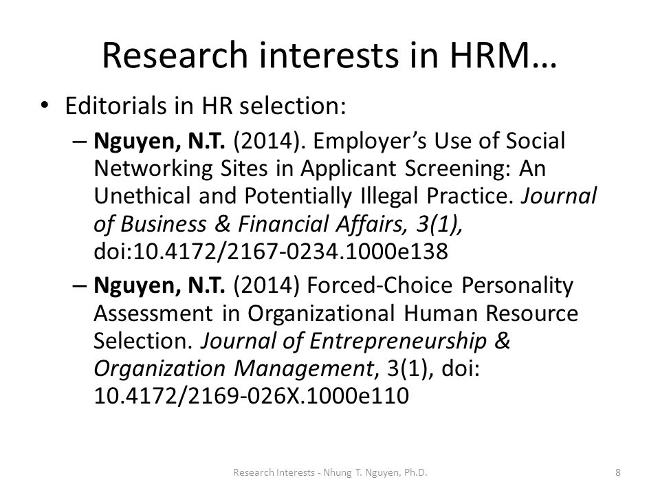 Research interests in HRM… Editorials in HR selection: – Nguyen, N.T. (2014). Employer's Use of Social Networking Sites in Applicant Screening: An Une