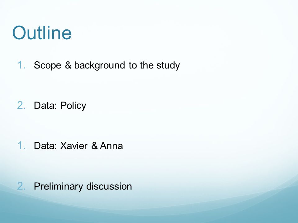 Outline 1. Scope & background to the study 2. Data: Policy 1.