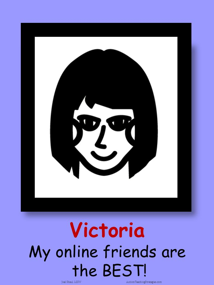 Victoria My online friends are the BEST! Joel Shaul, LCSW AutismTeachingStrategies.com