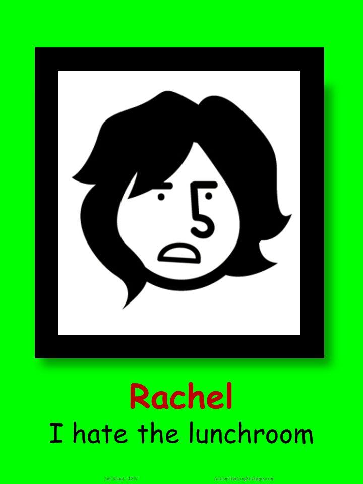 Rachel I hate the lunchroom Joel Shaul, LCSW AutismTeachingStrategies.com