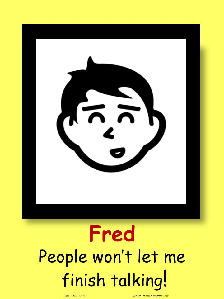 Fred People won't let me finish talking ! Joel Shaul, LCSW AutismTeachingStrategies.com