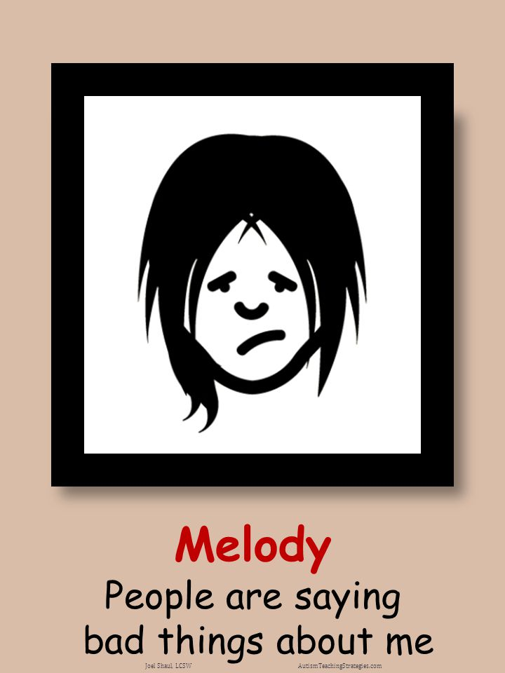 Melody People are saying bad things about me Joel Shaul, LCSW AutismTeachingStrategies.com