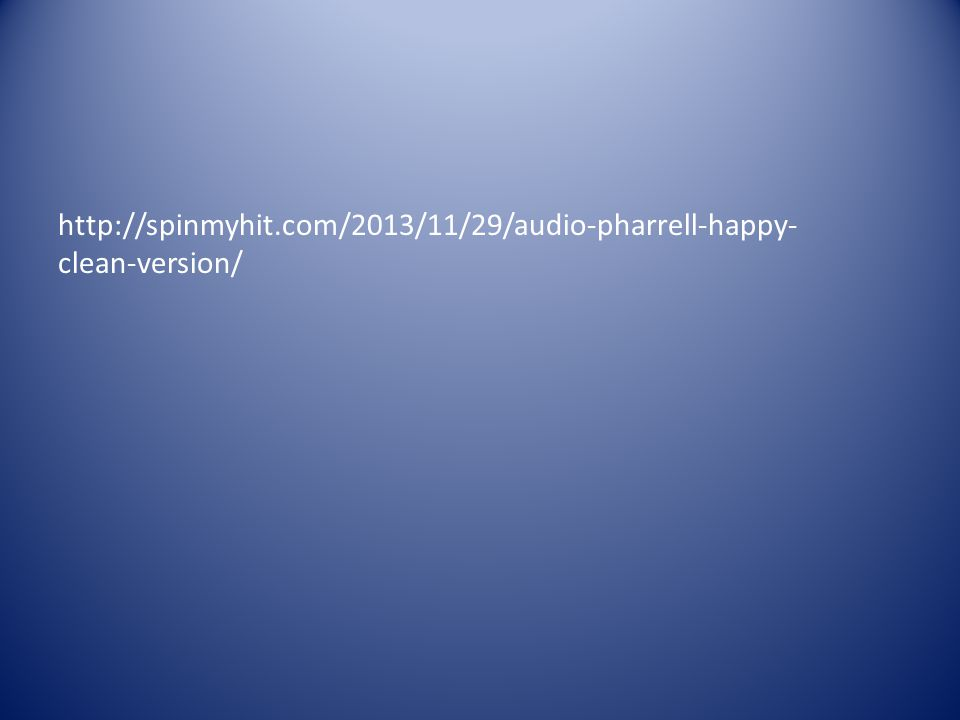 http://spinmyhit.com/2013/11/29/audio-pharrell-happy- clean-version/